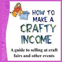 How to Make a Crafty Income: A guide to selling at craft fairs and other events