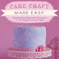Cake Craft Made Easy: Step by step sugarcraft techniques